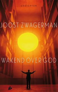 Wakend over God Joost Zwagerman